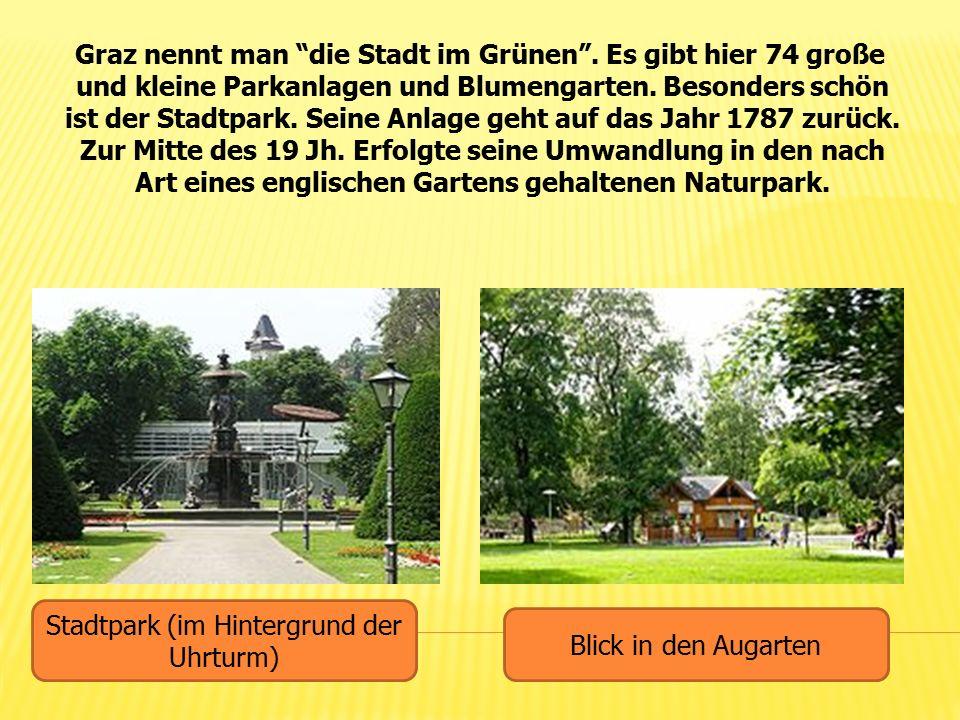 """Graz nennt man """"die Stadt im Grünen"""". Es gibt hier 74 große und kleine Parkanlagen und Blumengarten. Besonders schön ist der Stadtpark. Seine Anlage g"""