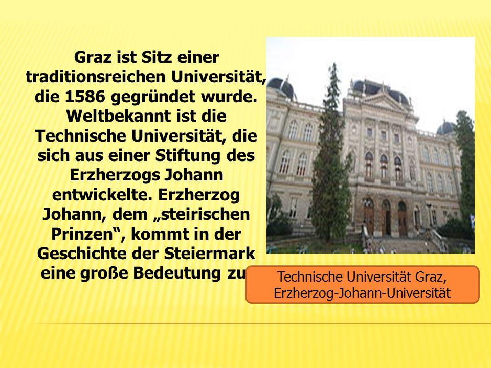 Graz ist Sitz einer traditionsreichen Universität, die 1586 gegründet wurde. Weltbekannt ist die Technische Universität, die sich aus einer Stiftung d