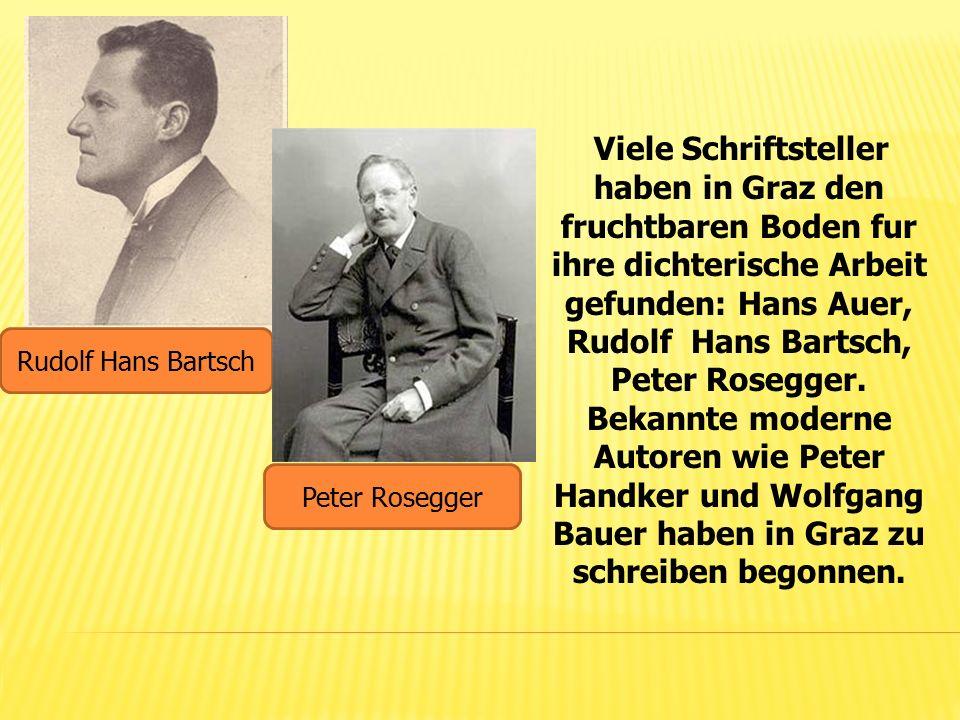 Viele Schriftsteller haben in Graz den fruchtbaren Boden fur ihre dichterische Arbeit gefunden: Hans Auer, Rudolf Hans Bartsch, Peter Rosegger.