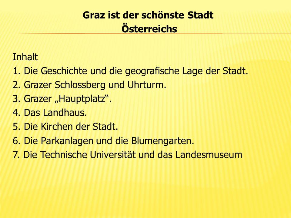 """Graz ist der schönste Stadt Österreichs Inhalt 1. Die Geschichte und die geografische Lage der Stadt. 2. Grazer Schlossberg und Uhrturm. 3. Grazer """"Ha"""
