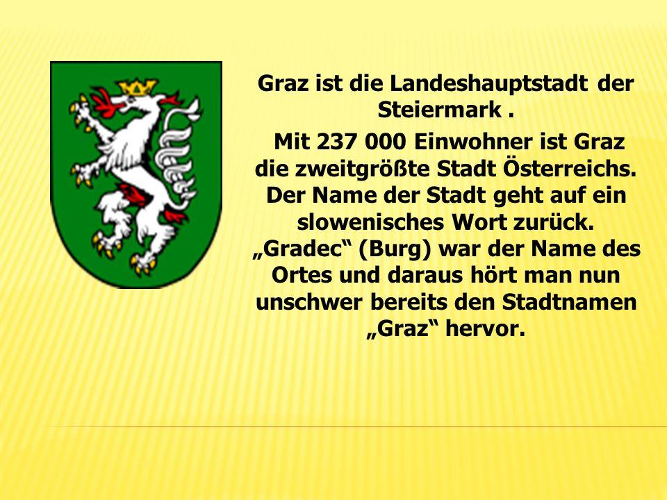 Graz ist die Landeshauptstadt der Steiermark. Mit 237 000 Einwohner ist Graz die zweitgrößte Stadt Österreichs. Der Name der Stadt geht auf ein slowen
