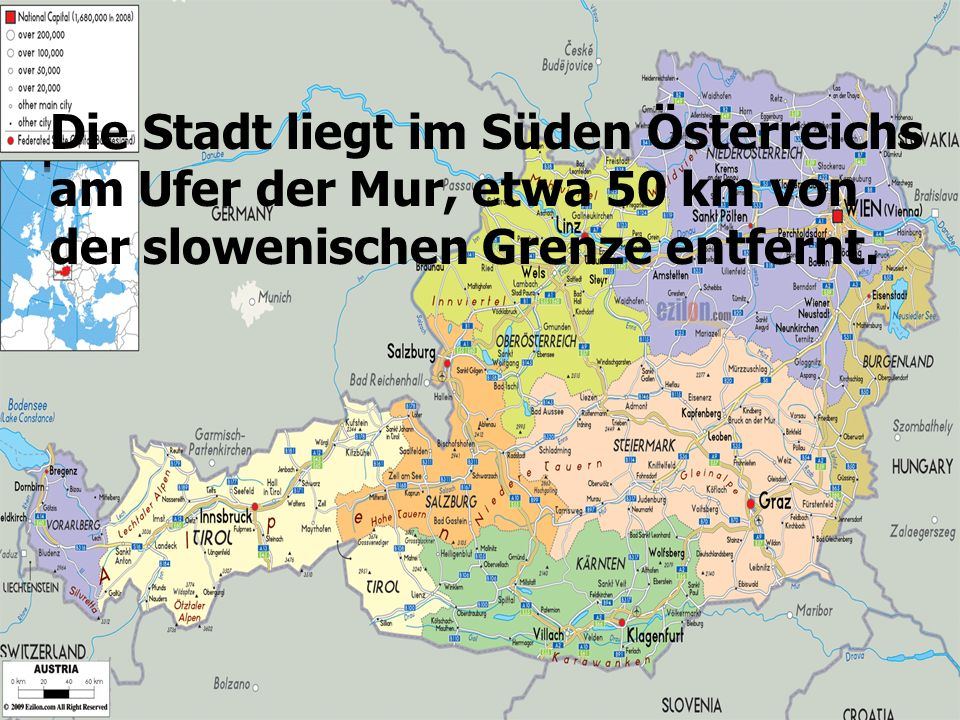 Die Stadt liegt im Süden Österreichs am Ufer der Mur, etwa 50 km von der slowenischen Grenze entfernt.