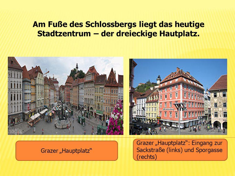 """Am Fuße des Schlossbergs liegt das heutige Stadtzentrum – der dreieckige Hautplatz. Grazer """"Hauptplatz"""" Grazer """"Hauptplatz"""": Eingang zur Sackstraße (l"""