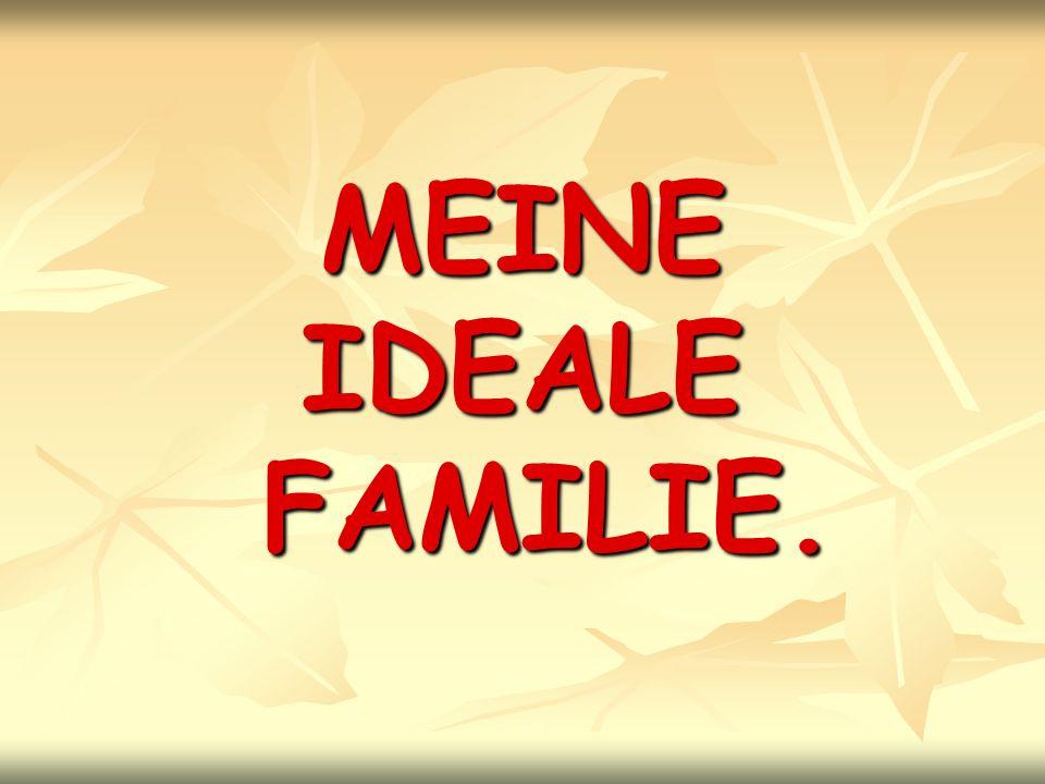 MEINE IDEALE FAMILIE.