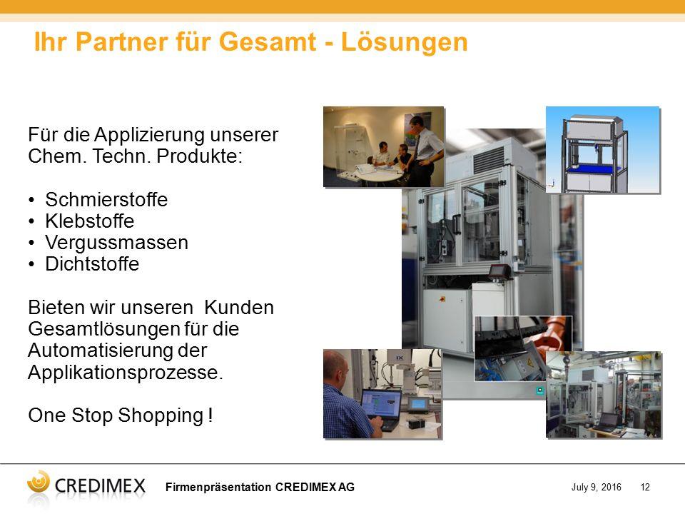 Firmenpräsentation CREDIMEX AG July 9, 201612 Für die Applizierung unserer Chem. Techn. Produkte: Schmierstoffe Klebstoffe Vergussmassen Dichtstoffe B