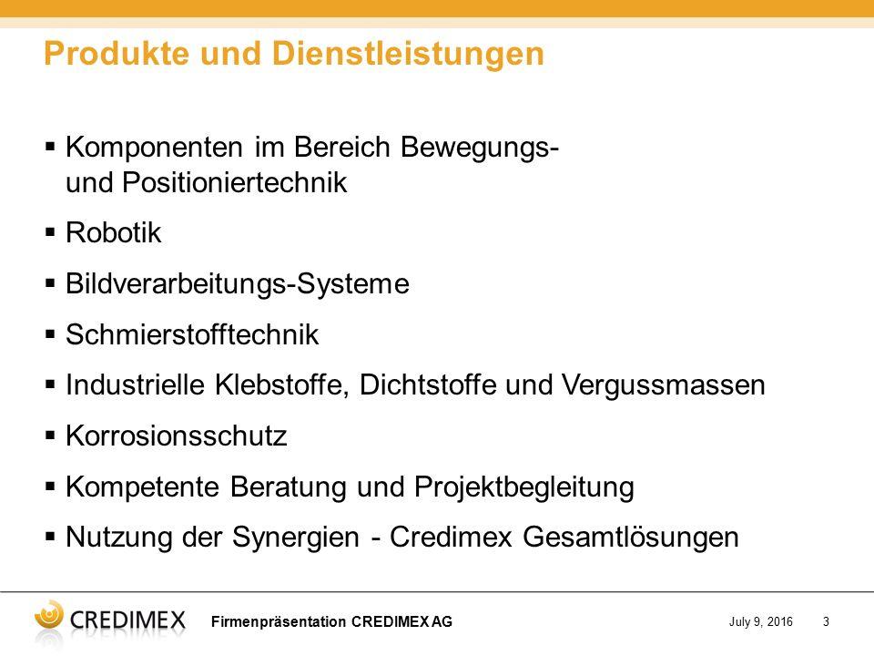 Firmenpräsentation CREDIMEX AG July 9, 20163  Komponenten im Bereich Bewegungs- und Positioniertechnik  Robotik  Bildverarbeitungs-Systeme  Schmie