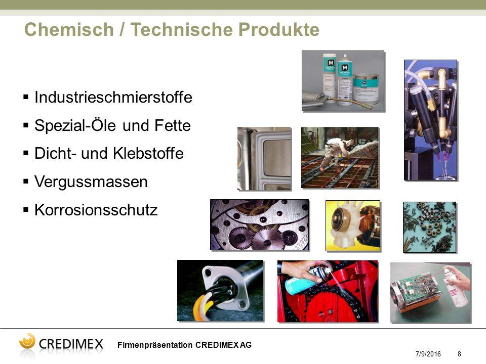 7/9/20168  Industrieschmierstoffe  Spezial-Öle und Fette  Dicht- und Klebstoffe  Vergussmassen  Korrosionsschutz Chemisch / Technische Produkte Firmenpräsentation CREDIMEX AG