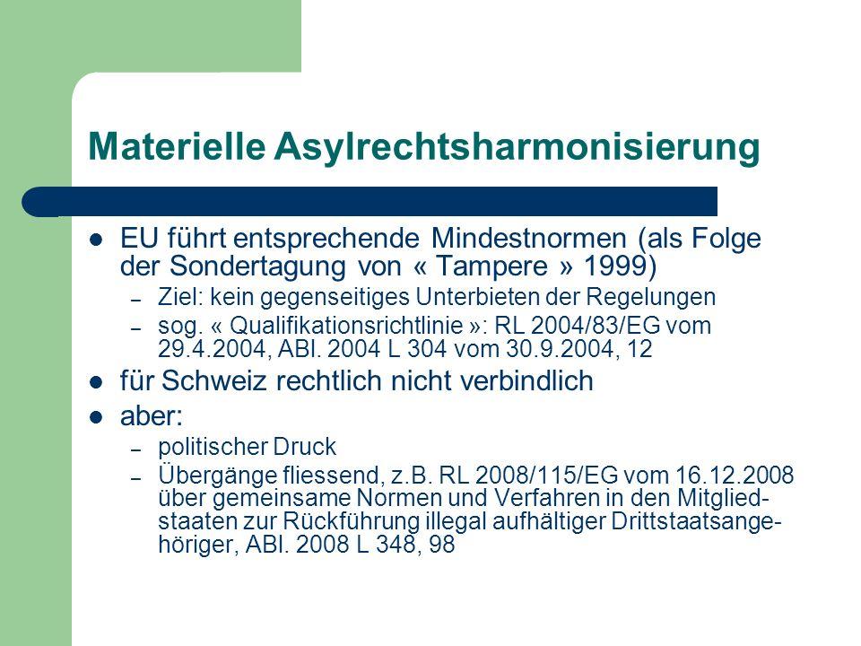 Materielle Asylrechtsharmonisierung EU führt entsprechende Mindestnormen (als Folge der Sondertagung von « Tampere » 1999) – Ziel: kein gegenseitiges Unterbieten der Regelungen – sog.