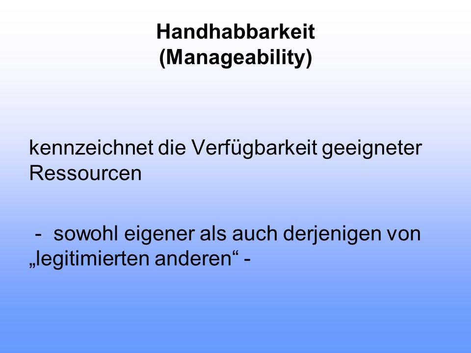 """Handhabbarkeit (Manageability) kennzeichnet die Verfügbarkeit geeigneter Ressourcen - sowohl eigener als auch derjenigen von """"legitimierten anderen"""" -"""