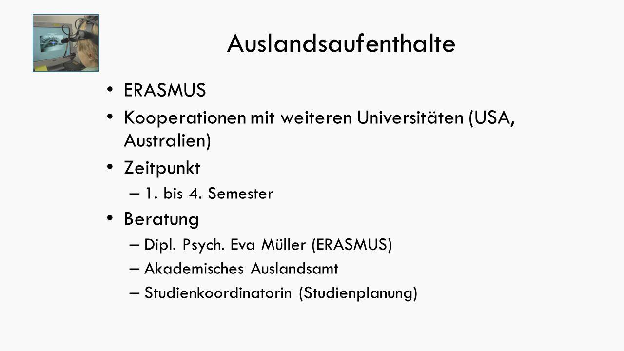 Auslandsaufenthalte ERASMUS Kooperationen mit weiteren Universitäten (USA, Australien) Zeitpunkt – 1.