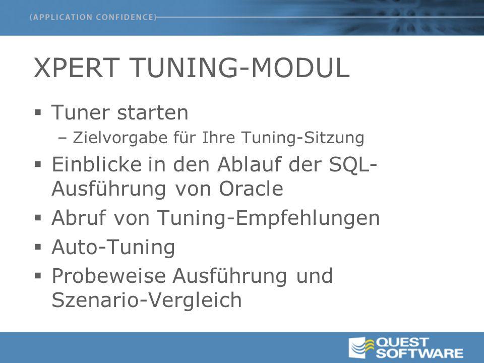 XPERT TUNING-MODUL  Tuner starten –Zielvorgabe für Ihre Tuning-Sitzung  Einblicke in den Ablauf der SQL- Ausführung von Oracle  Abruf von Tuning-Empfehlungen  Auto-Tuning  Probeweise Ausführung und Szenario-Vergleich