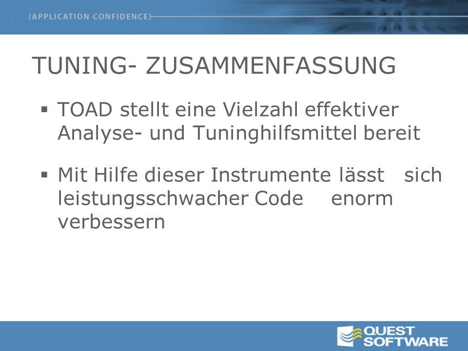 TUNING- ZUSAMMENFASSUNG  TOAD stellt eine Vielzahl effektiver Analyse- und Tuninghilfsmittel bereit  Mit Hilfe dieser Instrumente lässt sich leistungsschwacher Code enorm verbessern