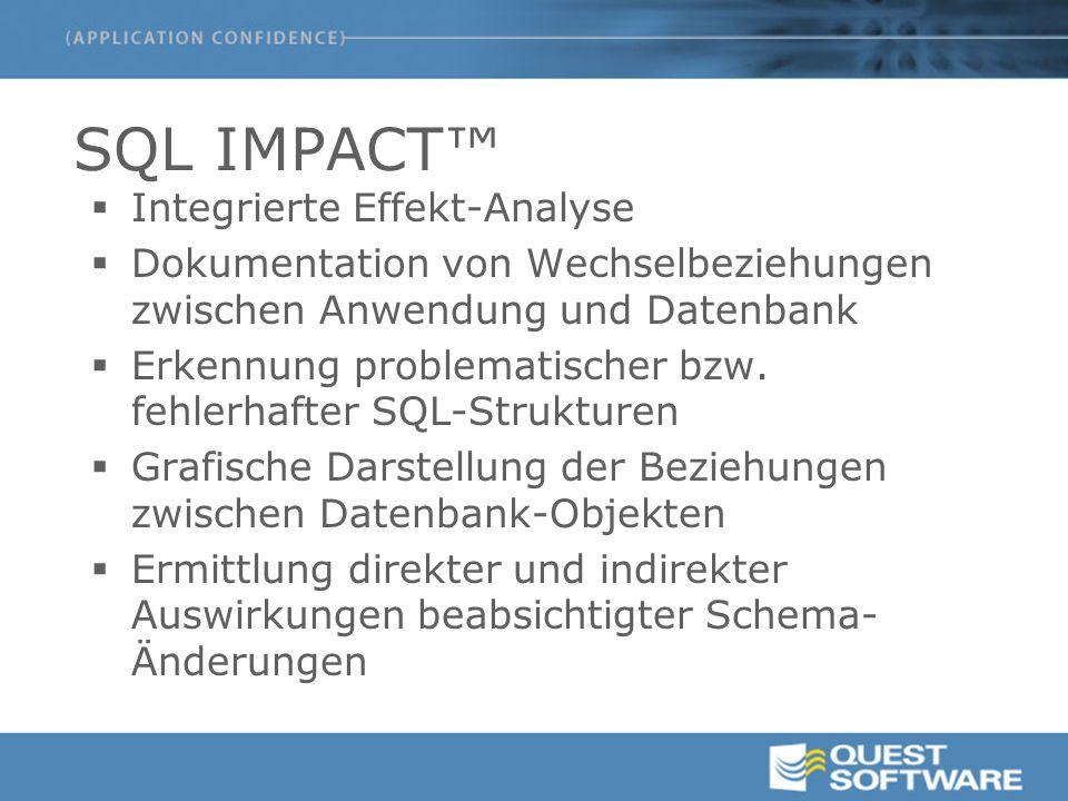 SQL IMPACT™  Integrierte Effekt-Analyse  Dokumentation von Wechselbeziehungen zwischen Anwendung und Datenbank  Erkennung problematischer bzw.