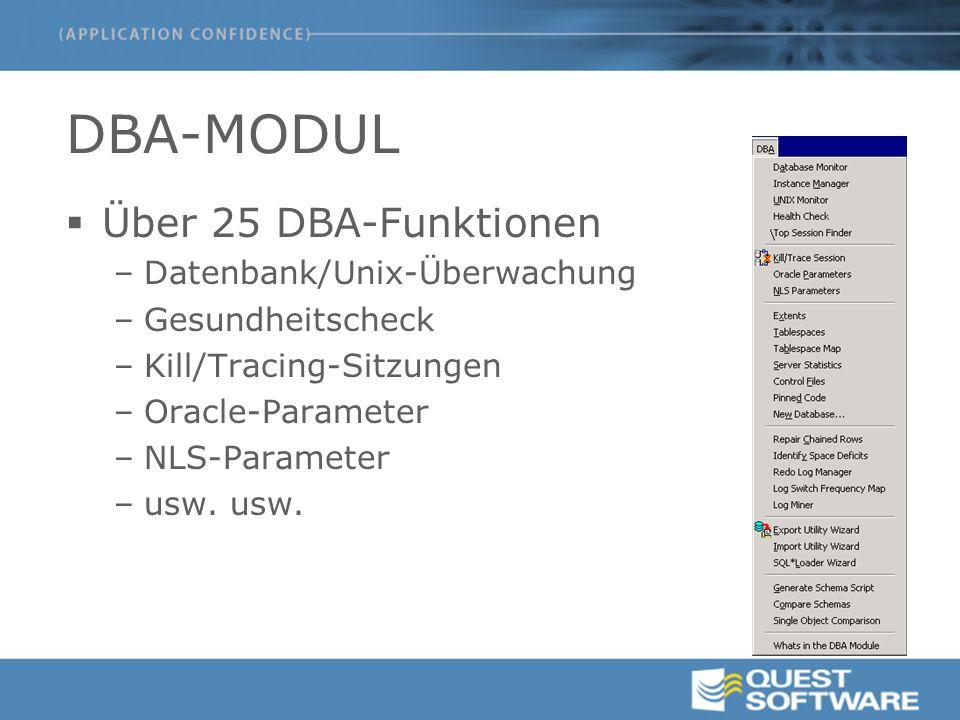 DBA-MODUL  Über 25 DBA-Funktionen –Datenbank/Unix-Überwachung –Gesundheitscheck –Kill/Tracing-Sitzungen –Oracle-Parameter –NLS-Parameter –usw.