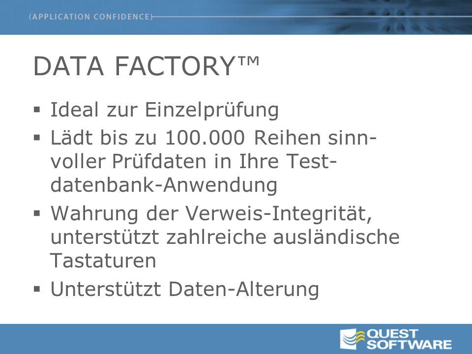 DATA FACTORY™  Ideal zur Einzelprüfung  Lädt bis zu 100.000 Reihen sinn- voller Prüfdaten in Ihre Test- datenbank-Anwendung  Wahrung der Verweis-Integrität, unterstützt zahlreiche ausländische Tastaturen  Unterstützt Daten-Alterung