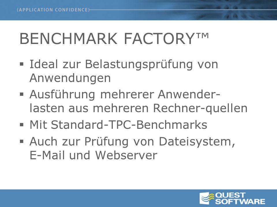 BENCHMARK FACTORY™  Ideal zur Belastungsprüfung von Anwendungen  Ausführung mehrerer Anwender- lasten aus mehreren Rechner-quellen  Mit Standard-TPC-Benchmarks  Auch zur Prüfung von Dateisystem, E-Mail und Webserver