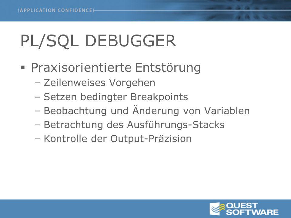 PL/SQL DEBUGGER  Praxisorientierte Entstörung –Zeilenweises Vorgehen –Setzen bedingter Breakpoints –Beobachtung und Änderung von Variablen –Betrachtung des Ausführungs-Stacks –Kontrolle der Output-Präzision