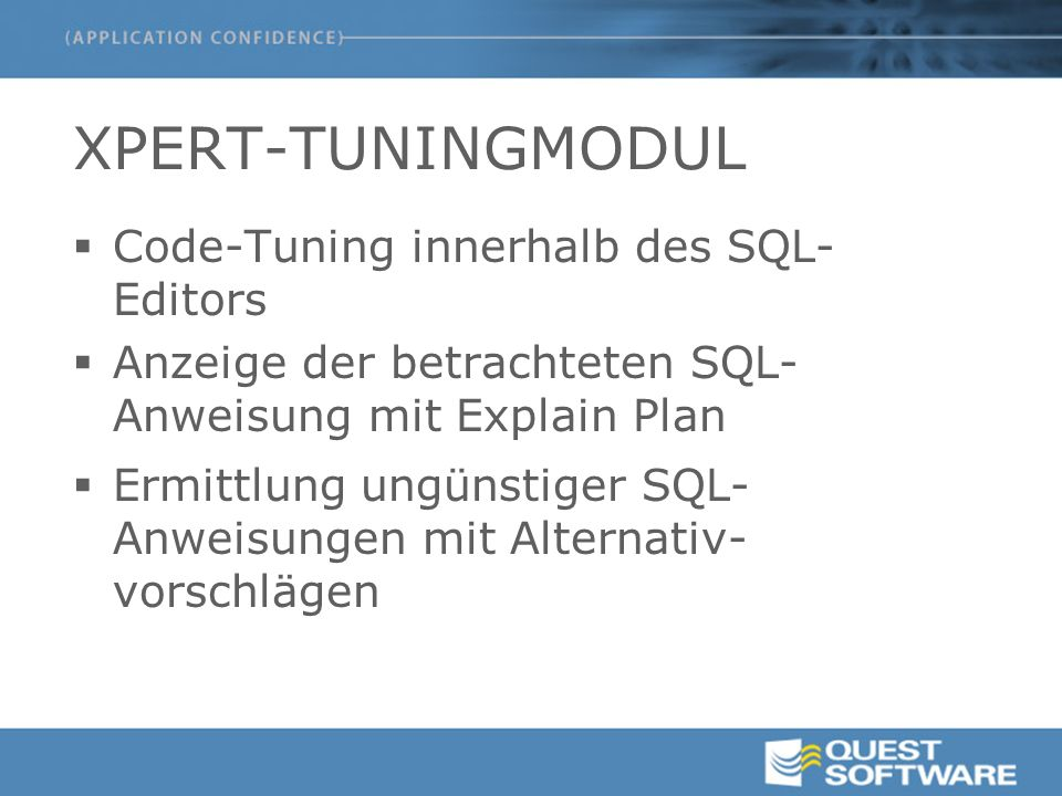 XPERT TUNING-MODUL: THEMEN  Native TOAD-Tuningwerkzeuge –Explain Plan –Auto-Tracing –SQL-Tracing (tkprof) –SGA-Tracing/Optimierung  Knowledge Xpert  SQL-Tuning mit Xpert Tuner  Übersicht über die Modulfunktionen