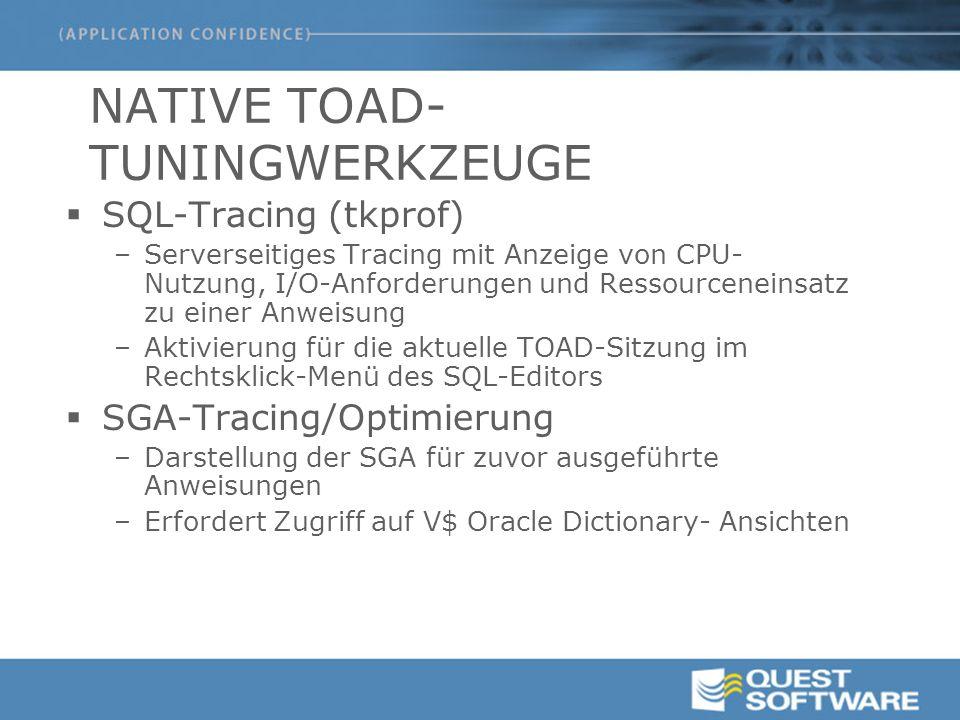 NATIVE TOAD- TUNINGWERKZEUGE  SQL-Tracing (tkprof) –Serverseitiges Tracing mit Anzeige von CPU- Nutzung, I/O-Anforderungen und Ressourceneinsatz zu einer Anweisung –Aktivierung für die aktuelle TOAD-Sitzung im Rechtsklick-Menü des SQL-Editors  SGA-Tracing/Optimierung –Darstellung der SGA für zuvor ausgeführte Anweisungen –Erfordert Zugriff auf V$ Oracle Dictionary- Ansichten