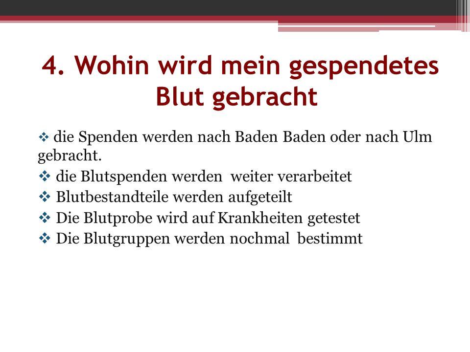  die Spenden werden nach Baden Baden oder nach Ulm gebracht.  die Blutspenden werden weiter verarbeitet  Blutbestandteile werden aufgeteilt  Die B