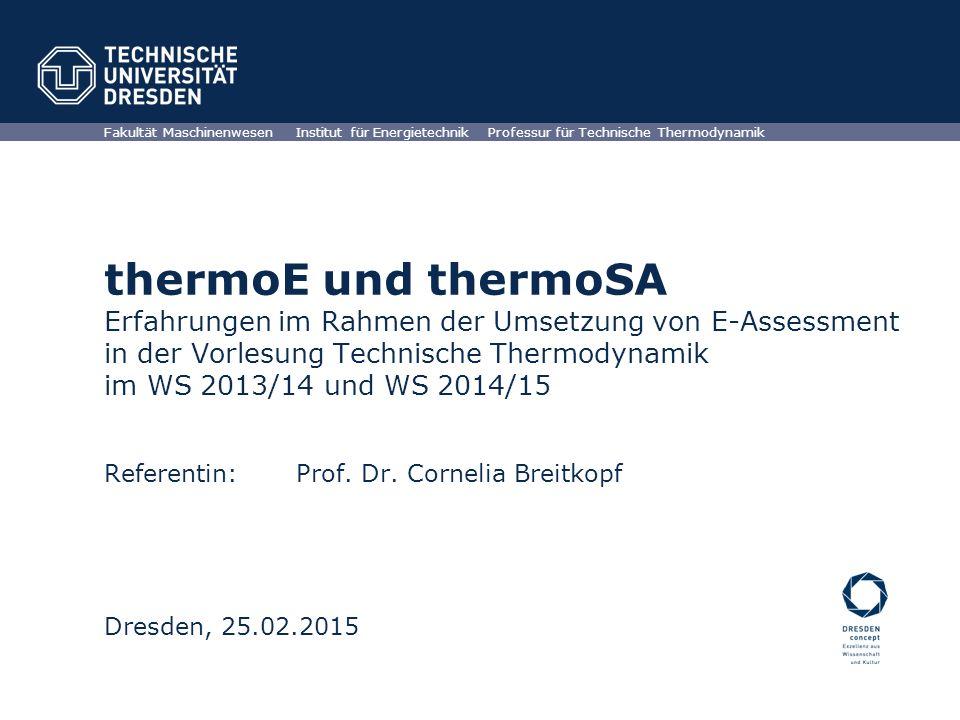 TU Dresden, 25.02.2015thermoE und thermoSAFolie 2 von XYZ Gliederung 1.Projektziele 2.Rückblick E-Assessment-Auswertung thermoE 3.Aktueller Arbeitsstand thermoSA 4.Beispielaufgaben 5.Ausblick E-Assessment-Auswertung thermoSA