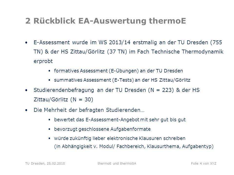 TU Dresden, 25.02.2015thermoE und thermoSAFolie 5 von XYZ 2 Rückblick EA-Auswertung thermoE 3 Aufgabenkomplexe mit 130 Teilaufgaben an der TUD