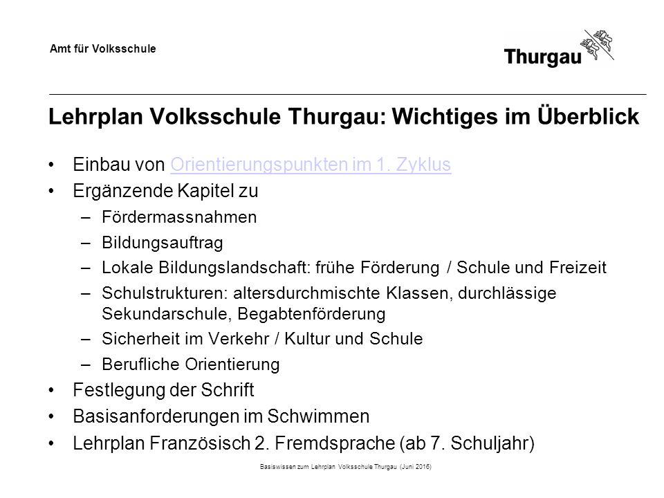 Amt für Volksschule Lehrplan Volksschule Thurgau: Wichtiges im Überblick Einbau von Orientierungspunkten im 1.