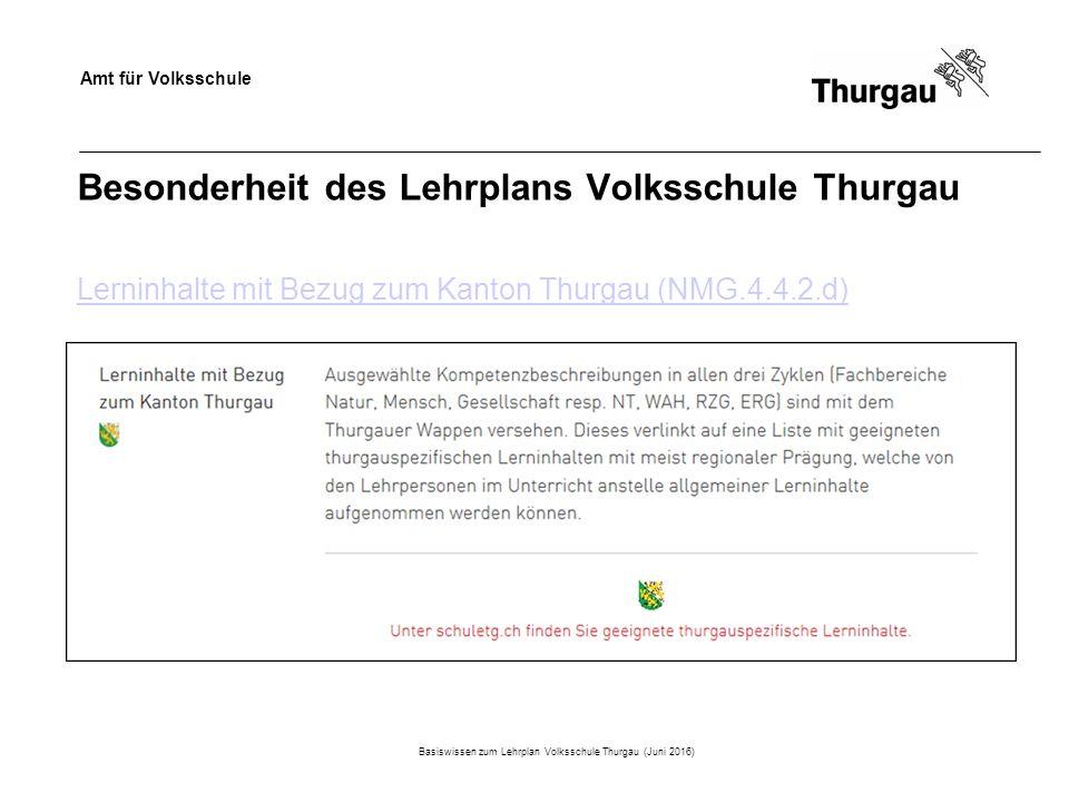 Amt für Volksschule Besonderheit des Lehrplans Volksschule Thurgau Lerninhalte mit Bezug zum Kanton Thurgau (NMG.4.4.2.d) Basiswissen zum Lehrplan Volksschule Thurgau (Juni 2016)