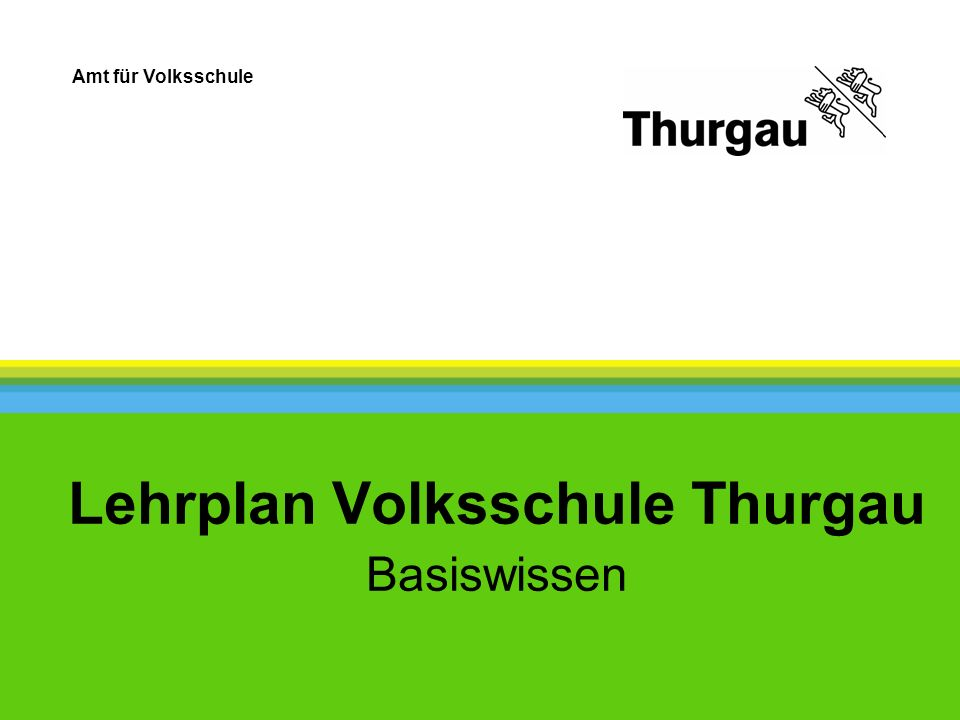 Amt für Volksschule Lehrplan Volksschule Thurgau Basiswissen