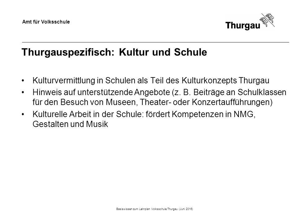 Amt für Volksschule Thurgauspezifisch: Kultur und Schule Kulturvermittlung in Schulen als Teil des Kulturkonzepts Thurgau Hinweis auf unterstützende Angebote (z.