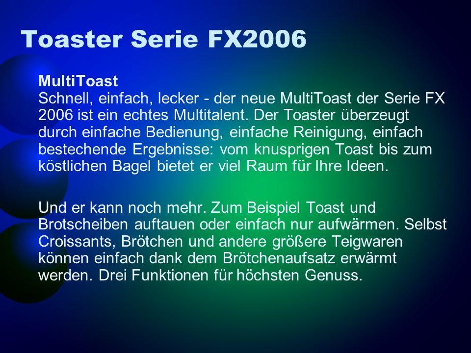 Toaster Serie FX2006 MultiToast Schnell, einfach, lecker - der neue MultiToast der Serie FX 2006 ist ein echtes Multitalent.