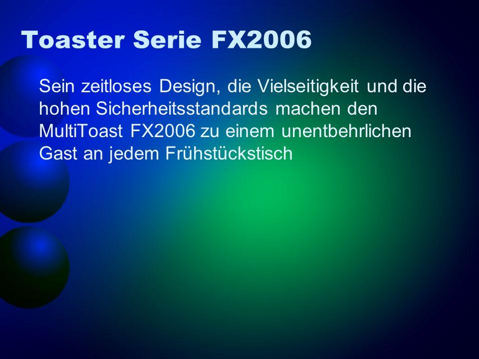 Toaster Serie FX2006 Sein zeitloses Design, die Vielseitigkeit und die hohen Sicherheitsstandards machen den MultiToast FX2006 zu einem unentbehrlichen Gast an jedem Frühstückstisch