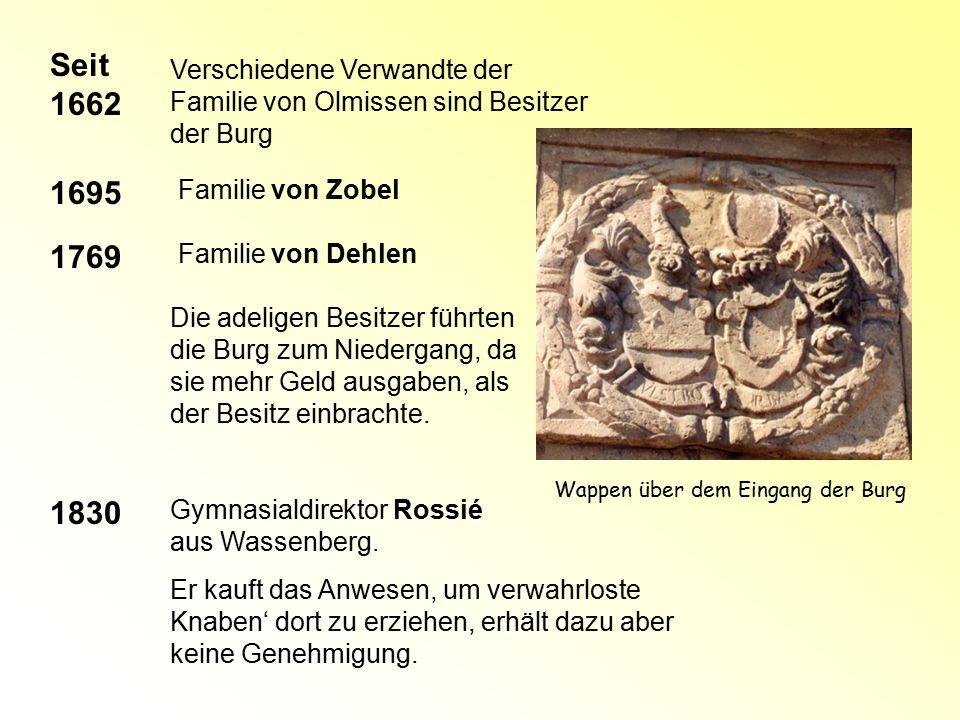 1695 Familie von Zobel Verschiedene Verwandte der Familie von Olmissen sind Besitzer der Burg Seit 1662 1769 Familie von Dehlen Die adeligen Besitzer
