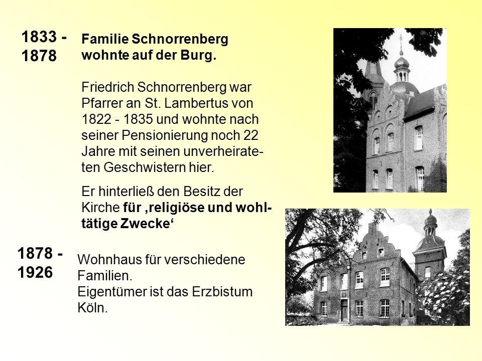 1833 - 1878 Familie Schnorrenberg wohnte auf der Burg. Friedrich Schnorrenberg war Pfarrer an St. Lambertus von 1822 - 1835 und wohnte nach seiner Pen