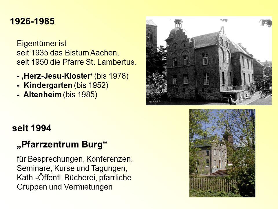 1926-1985 Eigentümer ist seit 1935 das Bistum Aachen, seit 1950 die Pfarre St. Lambertus. - 'Herz-Jesu-Kloster' (bis 1978) - Kindergarten (bis 1952) -