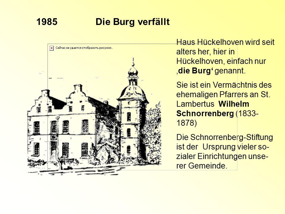 Die Burg verfällt Haus Hückelhoven wird seit alters her, hier in Hückelhoven, einfach nur 'die Burg' genannt. Sie ist ein Vermächtnis des ehemaligen P