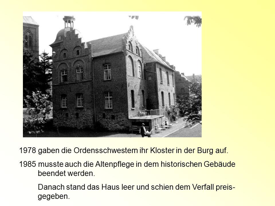 1978 gaben die Ordensschwestern ihr Kloster in der Burg auf. 1985 musste auch die Altenpflege in dem historischen Gebäude beendet werden. Danach stand