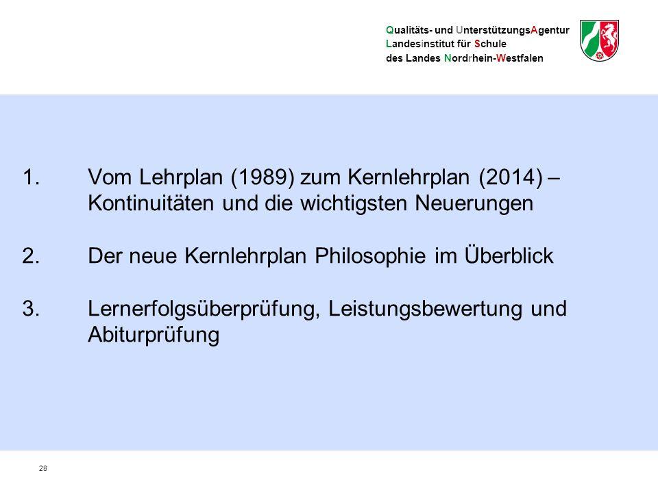 Qualitäts- und UnterstützungsAgentur Landesinstitut für Schule des Landes Nordrhein-Westfalen Vom Lehrplan (1999) zum Kernlehrplan (2013) – Kontinuitäten und die wichtigsten Neuerungen 29
