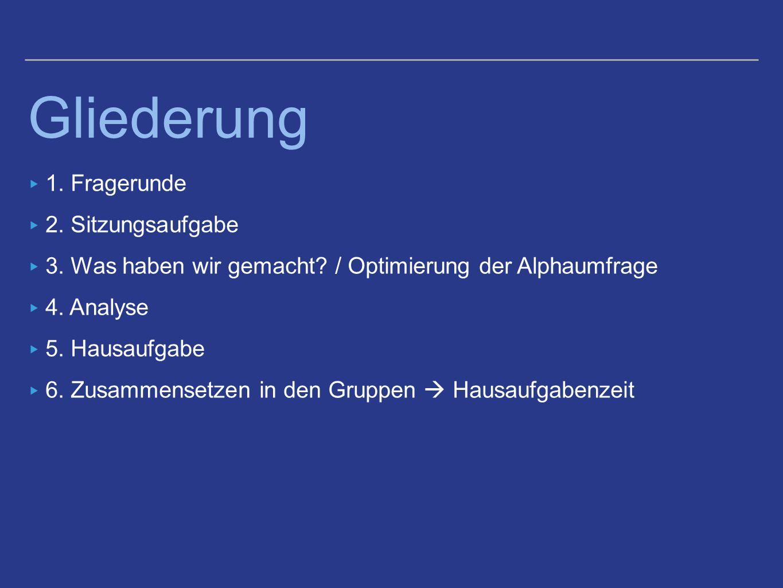 Gliederung ▸ 1. Fragerunde ▸ 2. Sitzungsaufgabe ▸ 3.