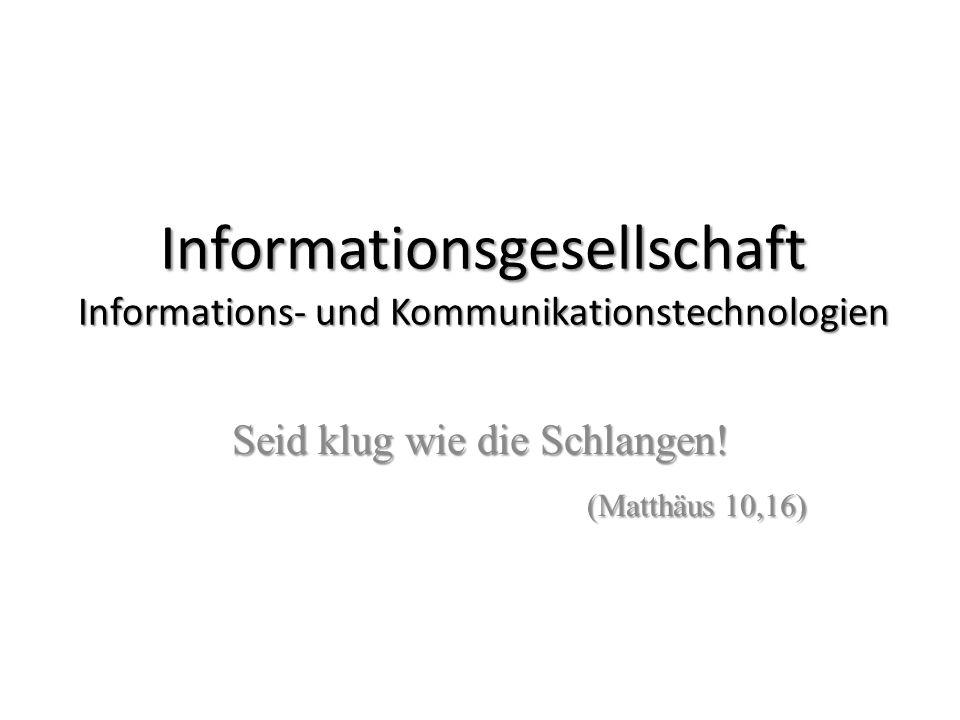 Informationsgesellschaft Informations- und Kommunikationstechnologien Seid klug wie die Schlangen! (Matthäus 10,16)