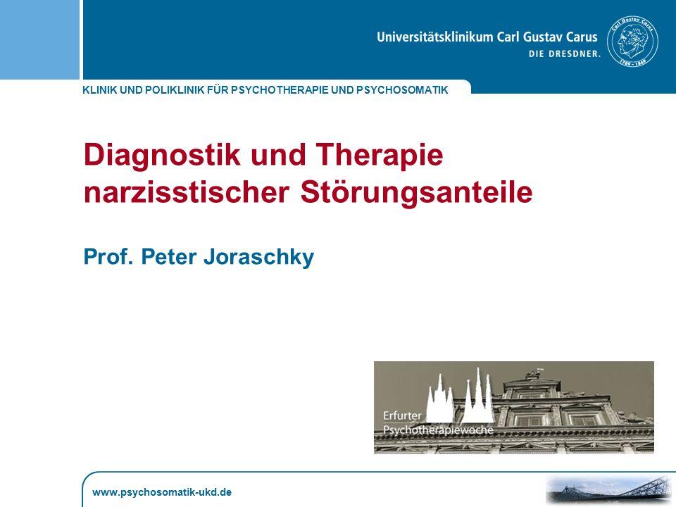 KLINIK UND POLIKLINIK FÜR PSYCHOTHERAPIE UND PSYCHOSOMATIK www.psychosomatik-ukd.de Diagnostik und Therapie narzisstischer Störungsanteile Prof. Peter