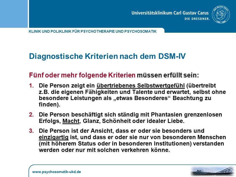 KLINIK UND POLIKLINIK FÜR PSYCHOTHERAPIE UND PSYCHOSOMATIK www.psychosomatik-ukd.de Diagnostische Kriterien nach dem DSM-IV Fünf oder mehr folgende Kr