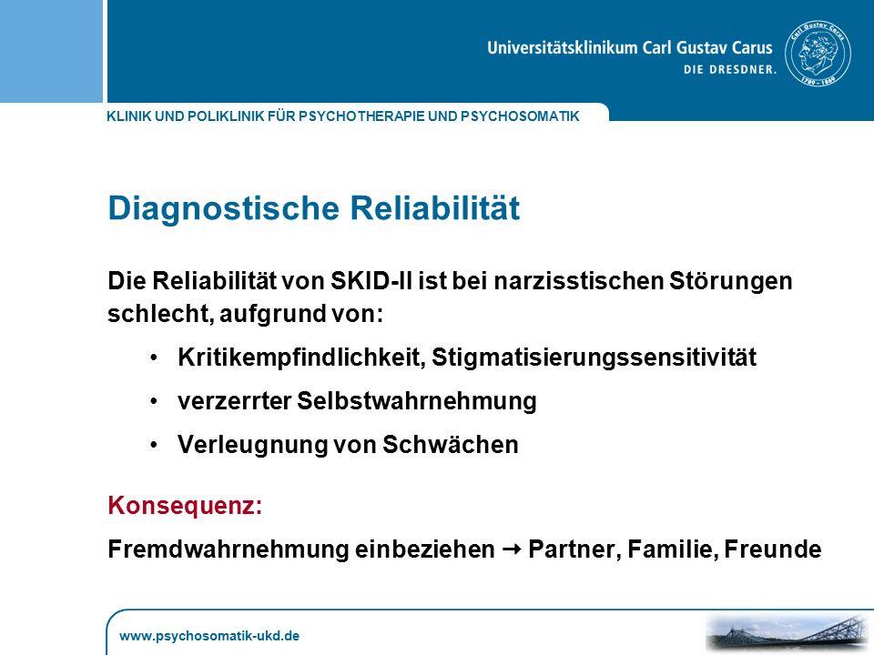 KLINIK UND POLIKLINIK FÜR PSYCHOTHERAPIE UND PSYCHOSOMATIK www.psychosomatik-ukd.de Diagnostische Reliabilität Die Reliabilität von SKID-II ist bei na