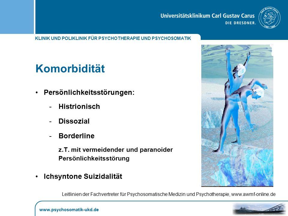 KLINIK UND POLIKLINIK FÜR PSYCHOTHERAPIE UND PSYCHOSOMATIK www.psychosomatik-ukd.de Komorbidität Persönlichkeitsstörungen: -Histrionisch -Dissozial -B