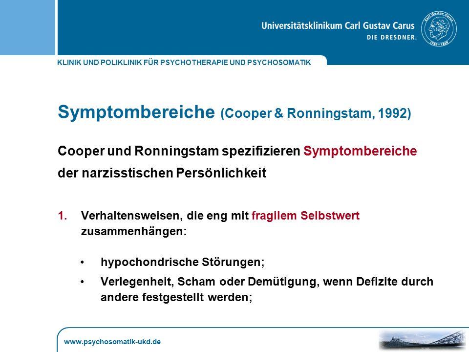 KLINIK UND POLIKLINIK FÜR PSYCHOTHERAPIE UND PSYCHOSOMATIK www.psychosomatik-ukd.de Symptombereiche (Cooper & Ronningstam, 1992) Cooper und Ronningsta