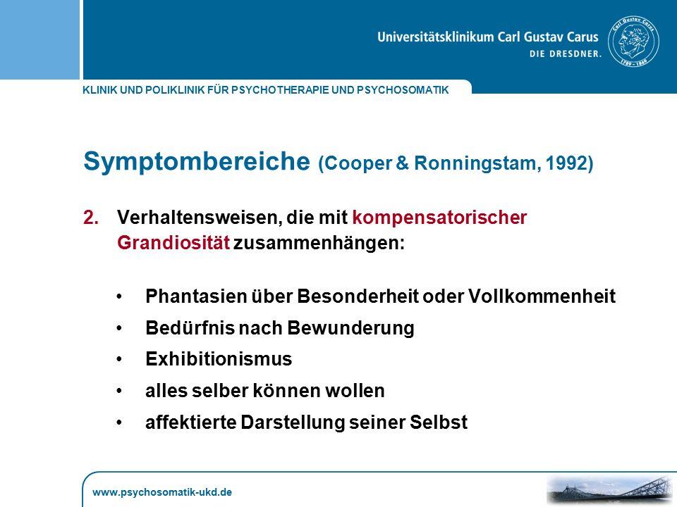 KLINIK UND POLIKLINIK FÜR PSYCHOTHERAPIE UND PSYCHOSOMATIK www.psychosomatik-ukd.de Symptombereiche (Cooper & Ronningstam, 1992) 2.Verhaltensweisen, d