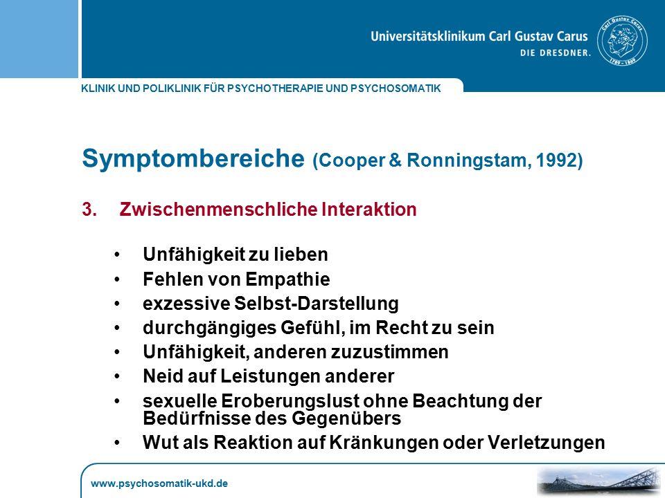 KLINIK UND POLIKLINIK FÜR PSYCHOTHERAPIE UND PSYCHOSOMATIK www.psychosomatik-ukd.de Symptombereiche (Cooper & Ronningstam, 1992) 3. Zwischenmenschlich