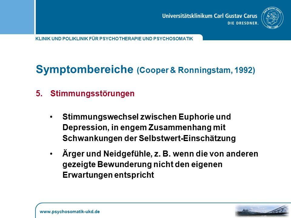 KLINIK UND POLIKLINIK FÜR PSYCHOTHERAPIE UND PSYCHOSOMATIK www.psychosomatik-ukd.de Symptombereiche (Cooper & Ronningstam, 1992) 5.Stimmungsstörungen