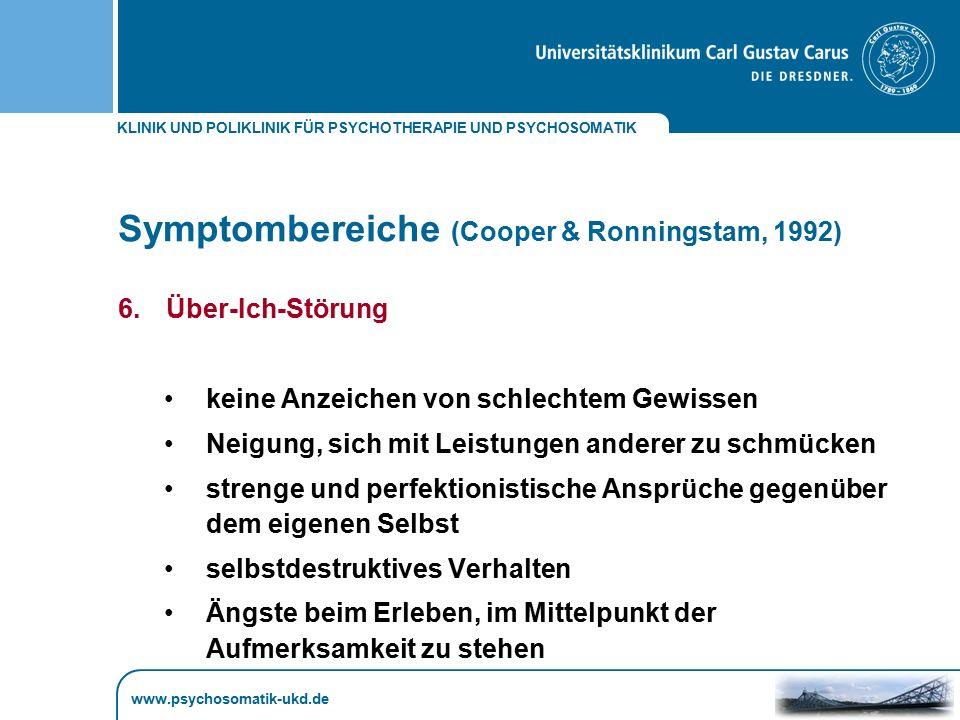 KLINIK UND POLIKLINIK FÜR PSYCHOTHERAPIE UND PSYCHOSOMATIK www.psychosomatik-ukd.de Symptombereiche (Cooper & Ronningstam, 1992) 6.Über-Ich-Störung ke
