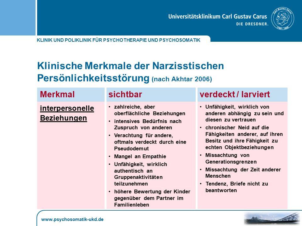 KLINIK UND POLIKLINIK FÜR PSYCHOTHERAPIE UND PSYCHOSOMATIK www.psychosomatik-ukd.de Klinische Merkmale der Narzisstischen Persönlichkeitsstörung (nach